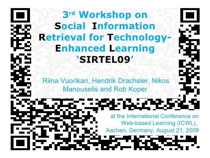 3 rd  Workshop on S ocial  I nformation  R etrieval for  T echnology- E nhanced  L earning ' SIRTEL09 '   Riina Vuorikari,...