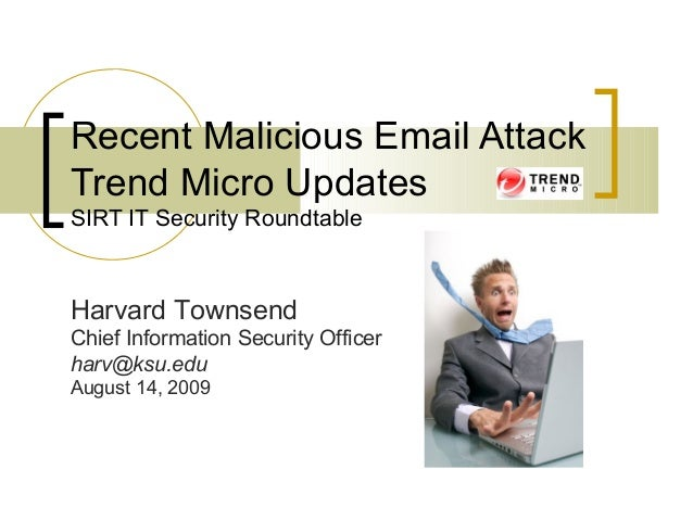 Recent Malicious Email Attack Trend Micro Updates SIRT IT Security Roundtable Harvard Townsend Chief Information Security ...