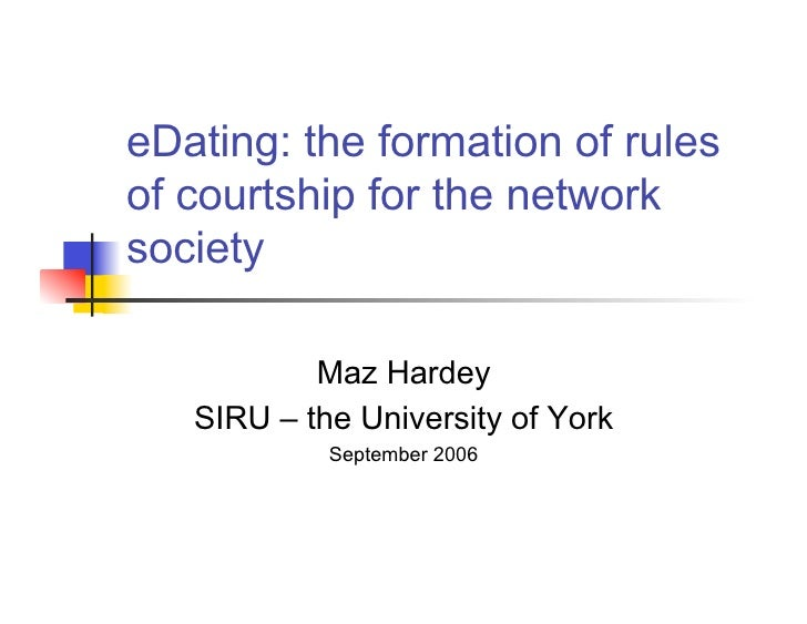 eDating: the formation of rules of courtship for the network society             Maz Hardey    SIRU – the University of Yo...