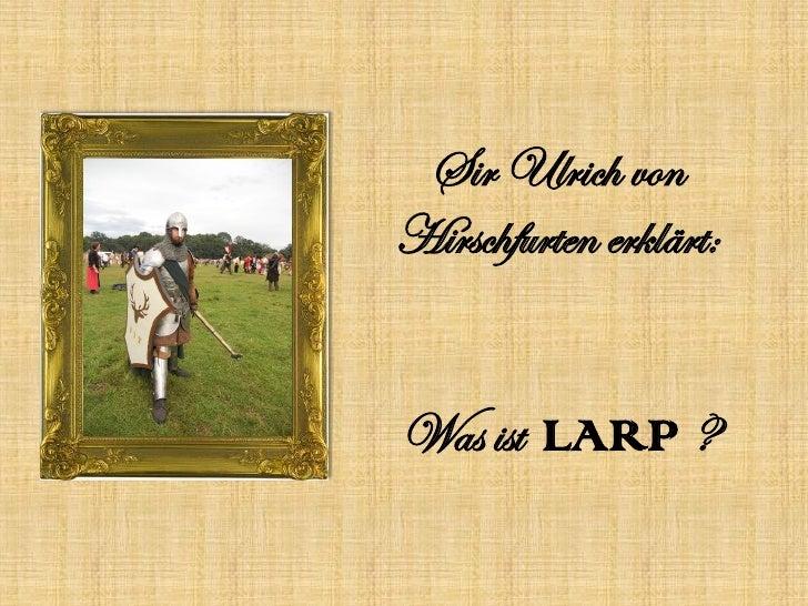 Sir Ulrich vonHirschfurten erklärt:Was ist LARP ?