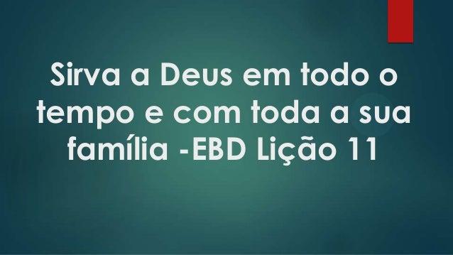 Sirva a Deus em todo o tempo e com toda a sua família -EBD Lição 11