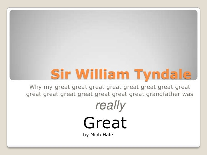 Sir William Tyndale<br />Why my great great great great great great great great great great great great great great great ...