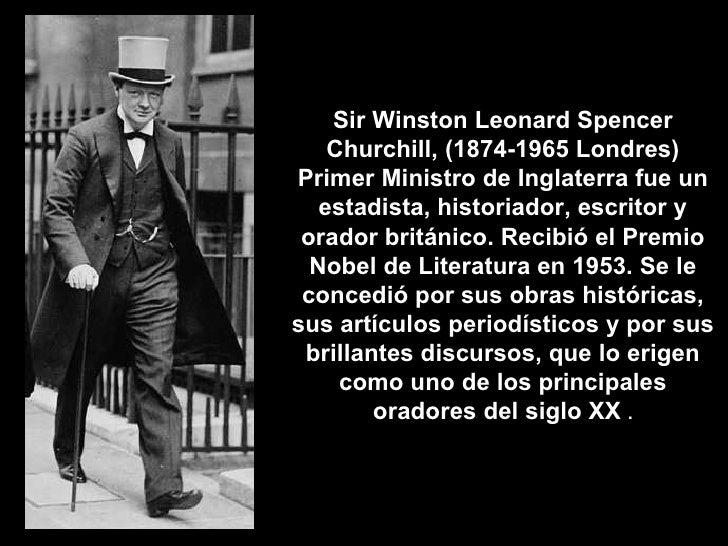 Sir Winston Leonard Spencer Churchill, (1874-1965 Londres)  Primer Ministro de Inglaterra  fue un estadista, historiador, ...