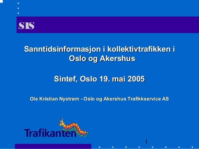 1 SIS Sanntidsinformasjon i kollektivtrafikken iSanntidsinformasjon i kollektivtrafikken i Oslo og AkershusOslo og Akershu...