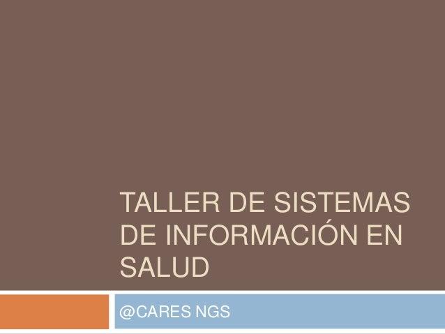TALLER DE SISTEMAS DE INFORMACIÓN EN SALUD @CARES NGS