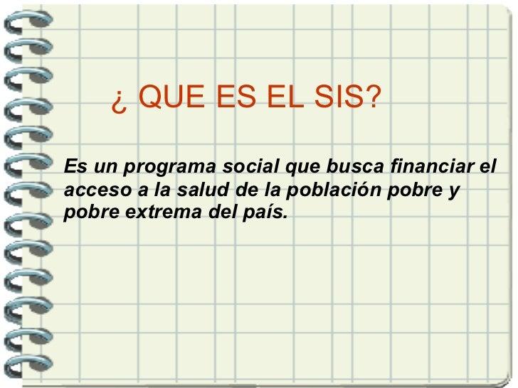 Es un programa social que busca financiar el acceso a la salud de la población pobre y pobre extrema del país. ¿ QUE ES EL...