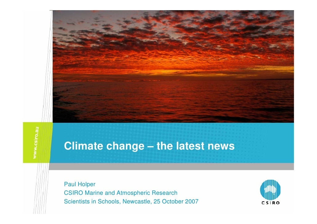 Sunday Age, 28 May 2006 Climate change – the latest news   Paul Holper CSIRO Marine and Atmospheric Research Scientists in...