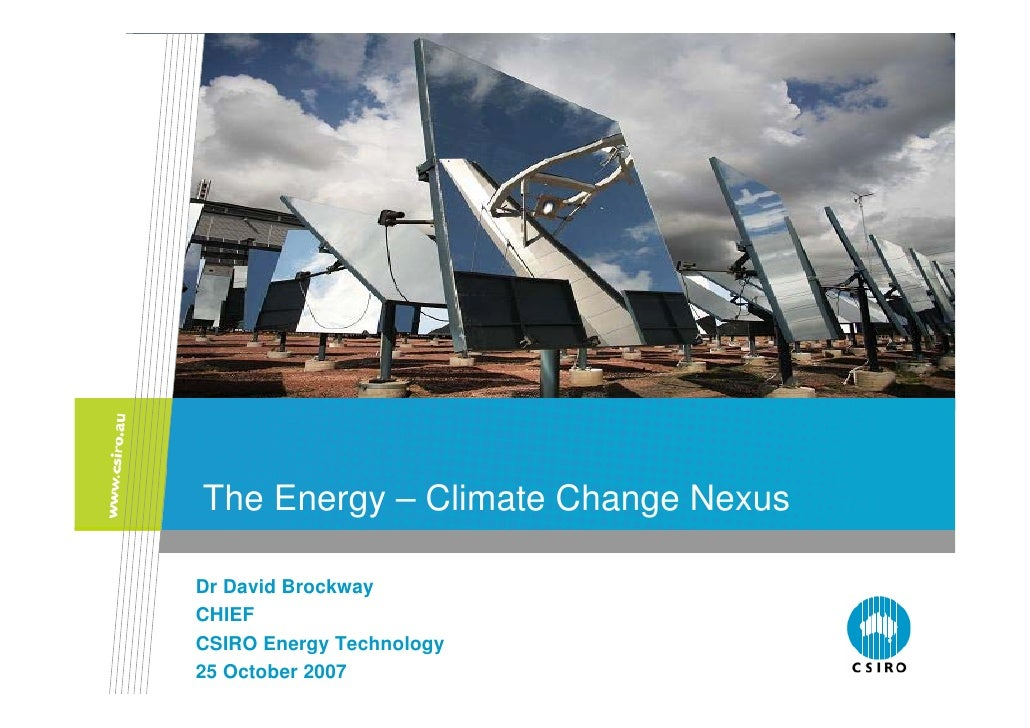 The Energy – Climate Change Nexus  Dr David Brockway CHIEF CSIRO Energy Technology 25 October 2007
