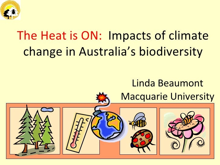 The Heat is ON:  Impacts of climate change in Australia's biodiversity Linda Beaumont Macquarie University