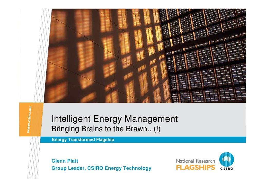 Intelligent Energy Management Bringing Brains to the Brawn.. (!) Energy Transformed Flagship    Glenn Platt Group Leader, ...