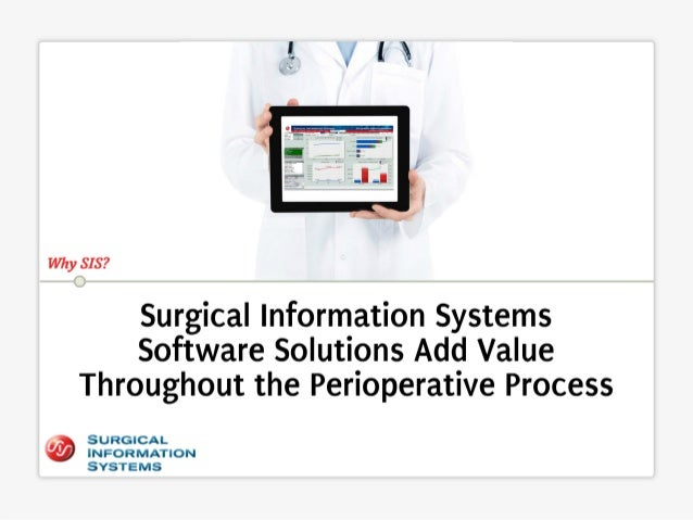 Why SIS?   Surgical Information Systems Software Solutions Add Value Throughout the Perioperative Process  .  SURGICAL ' I...
