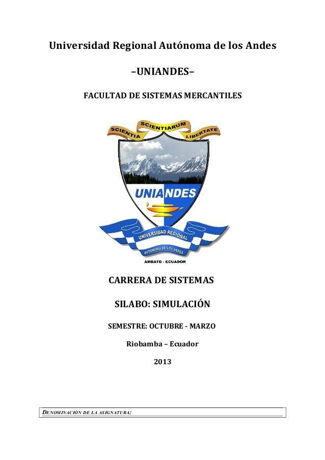 Universidad Regional Autónoma de los Andes –UNIANDES– FACULTAD DE SISTEMAS MERCANTILES CARRERA DE SISTEMAS SILABO: SIMULAC...