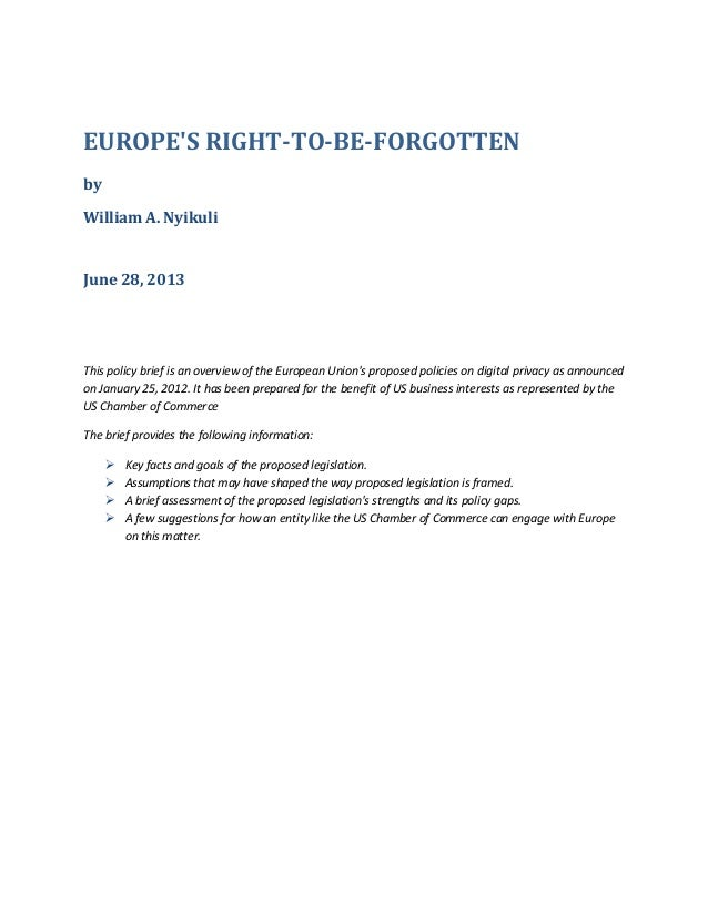 EUROPE'S RIGHT-TO-BE-FORGOTTEN by William A. Nyikuli June 28, 2013 This policy brief is an overview of the European Union'...
