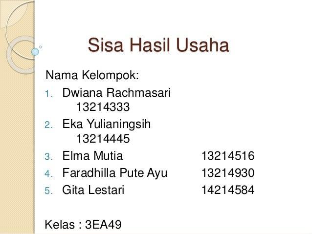 Sisa Hasil Usaha Nama Kelompok: 1. Dwiana Rachmasari 13214333 2. Eka Yulianingsih 13214445 3. Elma Mutia 13214516 4. Farad...