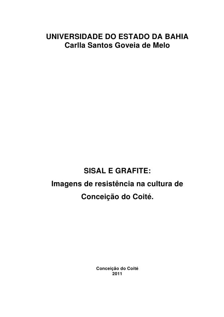 1UNIVERSIDADE DO ESTADO DA BAHIA    Carlla Santos Goveia de Melo         SISAL E GRAFITE: Imagens de resistência na cultur...