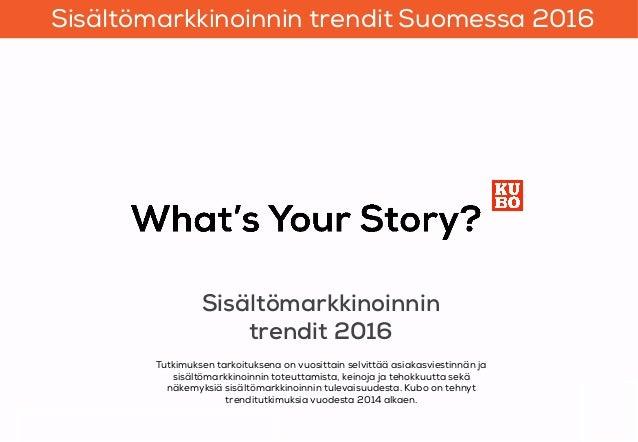Sisältömarkkinoinnin trendit Suomessa 2016  Sisältömarkkinoinnin trendit 2016, IROResearch, Oy Sisältömarkkinoinnin trendi...