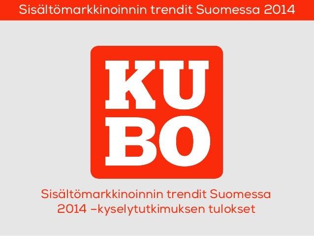 Sisältömarkkinoinnin trendit Suomessa 2014 –kyselytutkimuksen tulokset Sisältömarkkinoinnin trendit Suomessa 2014