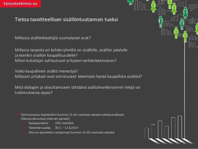 Tietoa tavoitteellisen sisällöntuotannon tueksi  Millaisia sisällönkäyttäjiä suomalaiset ovat?  Millaisia tarpeita eri koh...