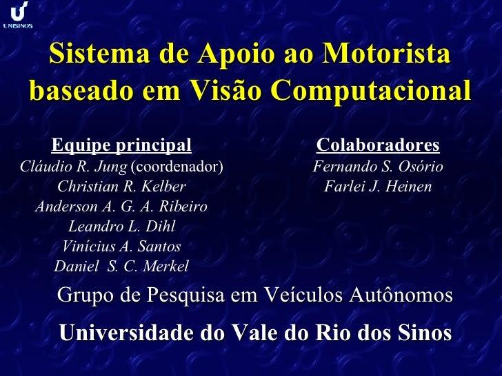 Sistema de Apoio ao Motorista baseado em Visão Computacional Grupo de Pesquisa em Veículos Autônomos Universidade do Vale ...