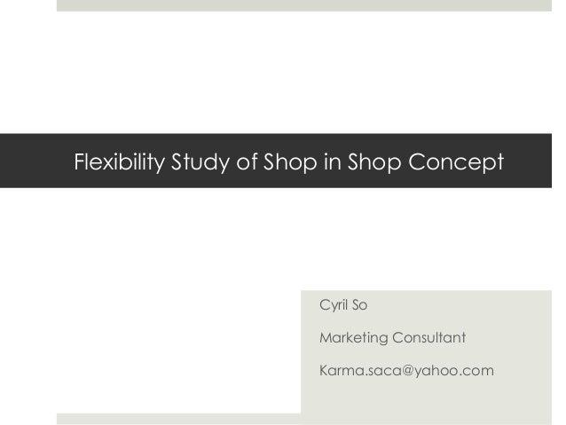 Flexibility Study of Shop in Shop ConceptCyril SoMarketing ConsultantKarma.saca@yahoo.com
