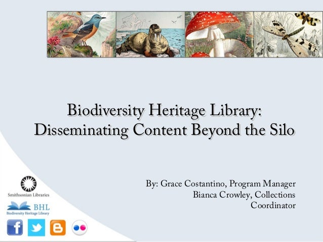 Biodiversity Heritage Library:Disseminating Content Beyond the Silo               By: Grace Costantino, Program Manager   ...