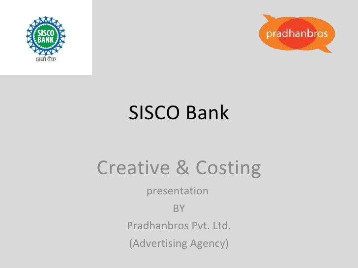 SISCO Bank Creative & Costing presentation  BY Pradhanbros Pvt. Ltd. (Advertising Agency)