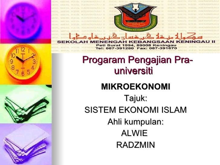 Progaram Pengajian Pra-universiti  <ul><li>MIKROEKONOMI </li></ul><ul><li>Tajuk: </li></ul><ul><li>SISTEM EKONOMI ISLAM </...