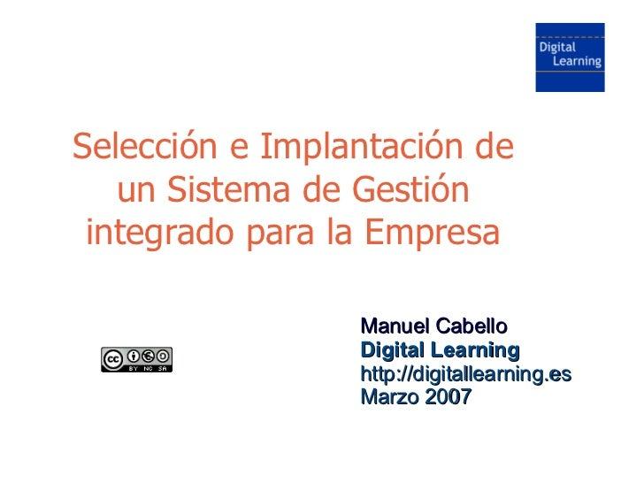 Selección e Implantación de   un Sistema de Gestión integrado para la Empresa                 Manuel Cabello              ...