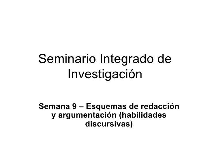Seminario Integrado de Investigación Semana 9 – Esquemas de redacción y argumentación (habilidades discursivas)