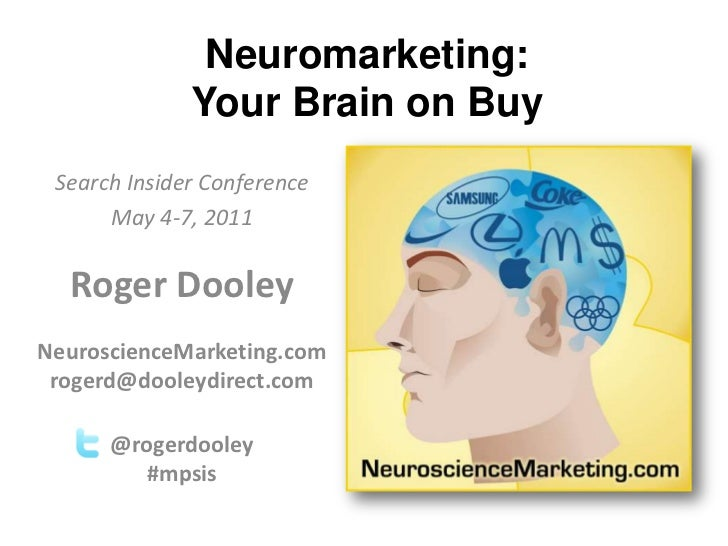 Neuromarketing: Your Brain on Buy<br />Search Insider Conference<br />May 4-7, 2011<br />Roger DooleyNeuroscienceMarketing...
