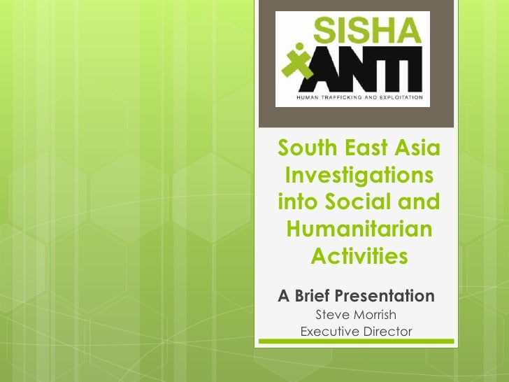 South East Asia Investigations into Social and Humanitarian Activities<br />A Brief Presentation<br />Steve Morrish <br />...