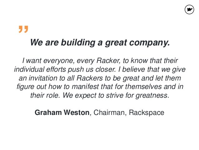 We are building a great company. I want everyone, every Racker, to know that their individual efforts push us closer. I be...