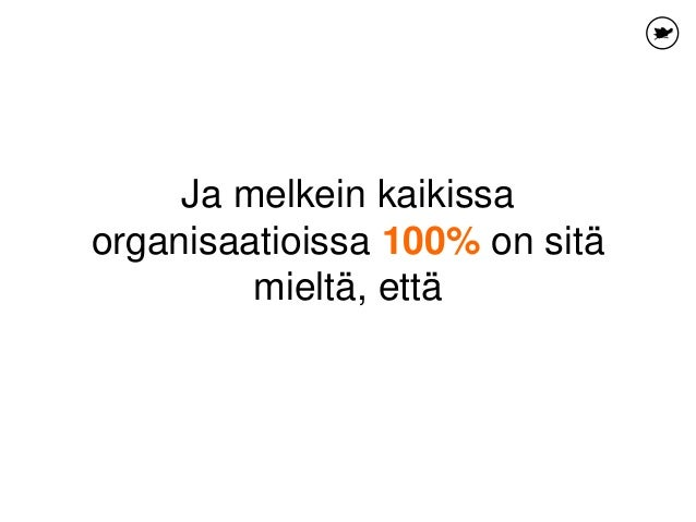 Ja melkein kaikissa organisaatioissa 100% on sitä mieltä, että