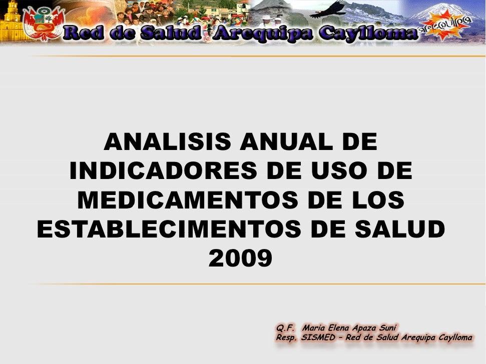 ANALISIS ANUAL DE   INDICADORES DE USO DE    MEDICAMENTOS DE LOS ESTABLECIMENTOS DE SALUD           2009                Q....