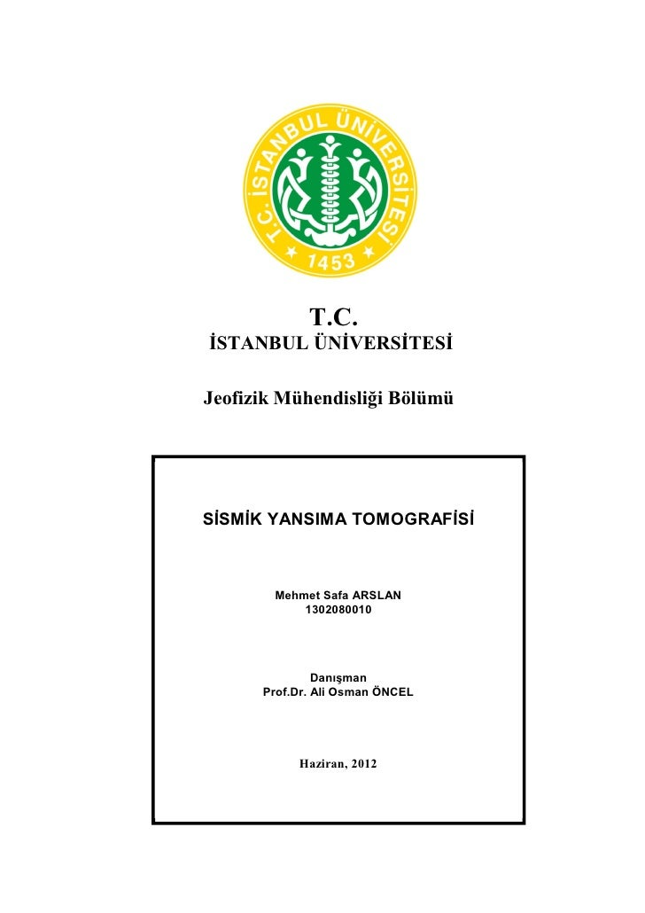 T.C.İSTANBUL ÜNİVERSİTESİJeofizik Mühendisliği BölümüSİSMİK YANSIMA TOMOGRAFİSİ        Mehmet Safa ARSLAN            13020...