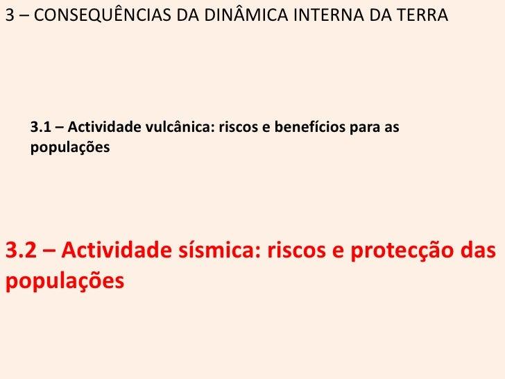 3 – CONSEQUÊNCIAS DA DINÂMICA INTERNA DA TERRA<br />3.1 – Actividade vulcânica: riscos e benefícios para as populações<br ...