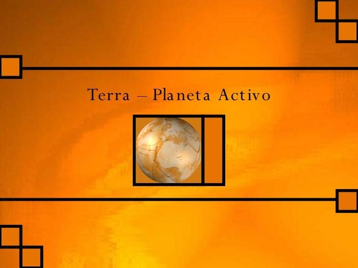 Terra – Planeta Activo