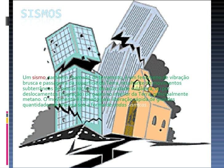 Um  sismo , também chamado de terramoto, é um fenómeno de vibração brusca e passageira da superfície da Terra, resultante ...