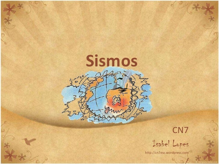Sismos<br />CN7<br />Isabel Lopes<br />http://cn7esc.wordpress.com<br />/<br />