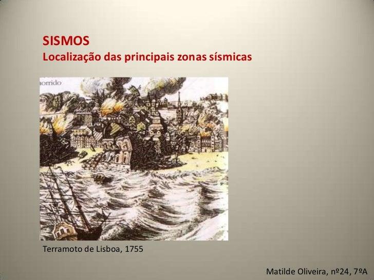 SISMOSLocalização das principais zonas sísmicasTerramoto de Lisboa, 1755                                            Matild...