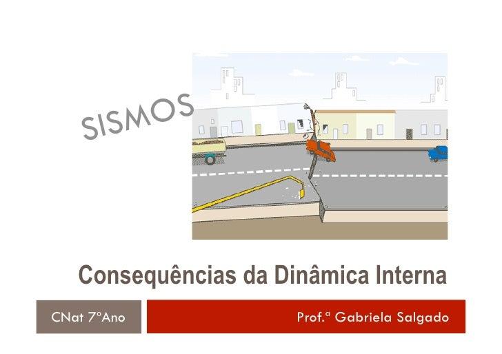 S ISM OS   Consequências da Dinâmica InternaCNat 7ºAno            Prof.ª Gabriela Salgado
