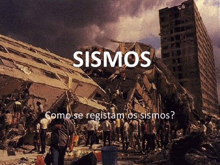 SISMOS Como se registam os sismos?