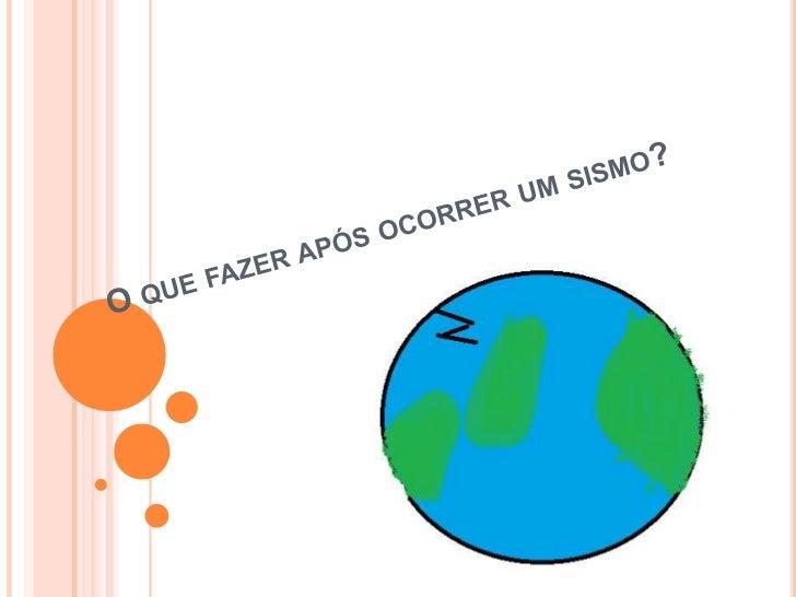 APÓS UM SISMO DEVE-SE: