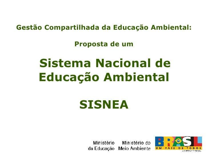 Gestão Compartilhada da Educação Ambiental: Proposta de um Sistema Nacional de Educação Ambiental SISNEA