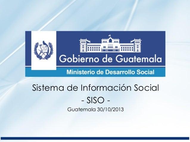 Sistema de Información Social - SISO - Guatemala 30/10/2013