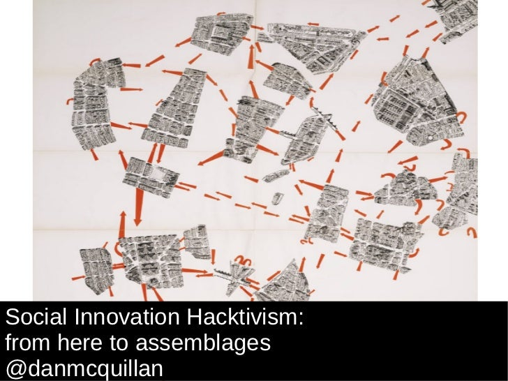 Social Innovation Hacktivism:  from here to assemblages @danmcquillan