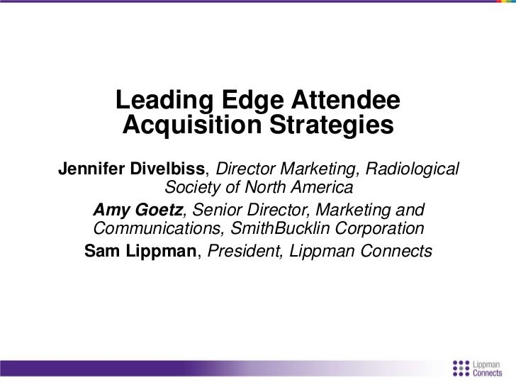 Leading Edge Attendee       Acquisition StrategiesJennifer Divelbiss, Director Marketing, Radiological             Society...
