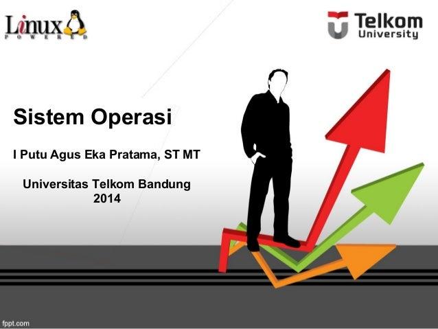 Sistem Operasi I Putu Agus Eka Pratama, ST MT Universitas Telkom Bandung 2014