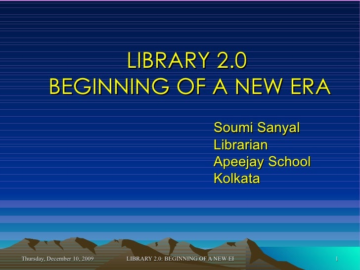 LIBRARY 2.0  BEGINNING OF A NEW ERA Soumi Sanyal Librarian Apeejay School Kolkata