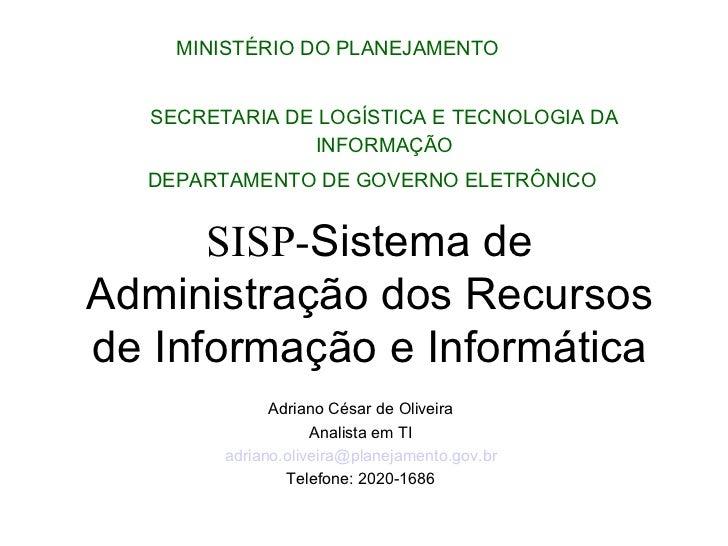 SECRETARIA DE LOGÍSTICA E TECNOLOGIA DA INFORMAÇÃO MINISTÉRIO DO PLANEJAMENTO DEPARTAMENTO DE GOVERNO ELETRÔNICO SISP- Sis...